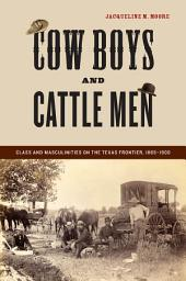 Cow Boys and Cattle Men: Class and Masculinities on the Texas Frontier, 1865-1900