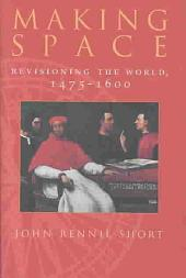Making Space: Revisioning the World, 1475-1600
