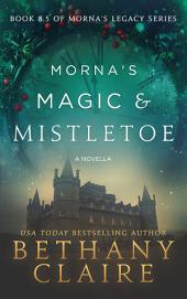 Mornas Magic & Mistletoe (A Novella): Book 8.5 of the Morna's Legacy Series