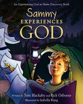 Sammy Experiences God: An Experiencing God at Home Discovery Book