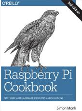 Raspberry Pi Cookbook: Software and Hardware Problems and Solutions, Edition 2