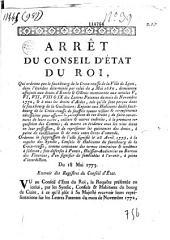 Arrêt du Conseil d'Etat du Roi, Qui ordonne que le fauxbourg de la Croix-rousse de la Ville de Lyon, dans l'étendue déterminée par celui du 4 Mai 1680, demeurera assujetti aux droits d'Entrée & Octrois mentionnés aux articles V, VI, VII, VIII & IX des Lettres Patentes du mois de Novembre 1772, & à tous les droits d'Aides, tels qu'ils sont perçus dans le fauxbourg de la Guillotiere : Enjoint aux habitants dudit fauxbourg pour assurer la perception de ces droits ; de faire ouvertures de leurs caves, celliers & autres endroits, à la premiere requisition des Commis ; de mettre en évidence tous les vins étant en leur possession, & de représenter les quittances des droits, à peine de confiscation & de trois cents livres d'amende: Du 18 Mai 1773. Extrait des Registres du Conseil d'Etat