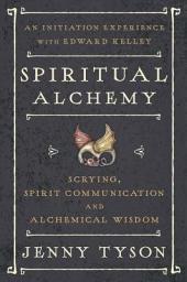 Spiritual Alchemy: Scrying, Spirit Communication, and Alchemical Wisdom