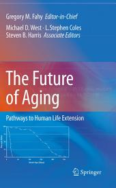 The Future of Aging: Pathways to Human Life Extension