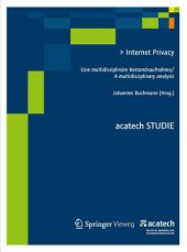 Internet Privacy: Eine multidisziplinäre Bestandsaufnahme/ A multidisciplinary analysis