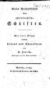 Moses Mendelssohn's kleine philosophische Schriften. [Edited by J. G. Müchler.] Mit einer Skizze seines Lebens und Charakters von D. Jenisch