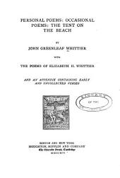 Riverside Ed. The Writings of John Greenleaf Whittier ...: Personal poems: occasional poems: The tent on the beach. Prose works