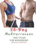The 28 Day Mediterranean Diet Plan for Beginners Book