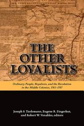 Other Loyalists, The: Ordinary People, Royalism, and the Revolution in the Middle Colonies, 1763-1787