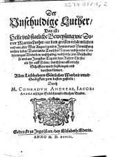 Der Unschuldige Luther/ das ist : Helle und statliche Beweysung wie Doctor Martin Luther