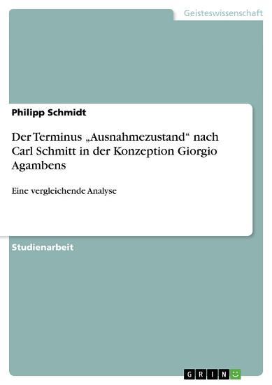 Der Terminus    Ausnahmezustand    nach Carl Schmitt in der Konzeption Giorgio Agambens PDF