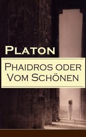 Phaidros oder Vom Schönen (Vollständige deutsche Ausgabe): Ein Gespräch über die Reinkarnation und die erotische Leidenschaft