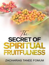 The Secret of Spiritual Fruitfulness