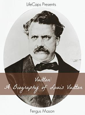 Vuitton  A Biography of Louis Vuitton