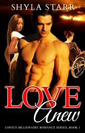 Love Anew: Lonely Billionaire Romance Series, Book 1