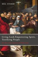Living Lord, Empowering Spirit, Testifying People