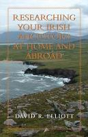Researching Your Irish Ancestors at Home and Abroad PDF