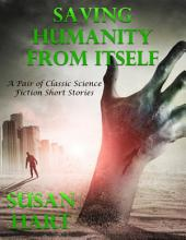 Saving Humanity from Itself: A Pair of Classic Science Fiction Short Stories