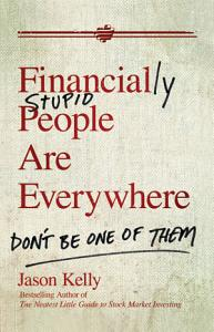 Financially Stupid People Are Everywhere Book