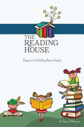 The Reading House: Blueprints for Building Better Readers