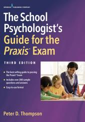 The School Psychologist's Guide for the Praxis Exam, Third Edition: Edition 3