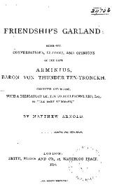 Friendship's Garland: Being the Conversations, Letters and Opinions of the Late Arminius, Baron Von Thunder-Ten-Tronckh