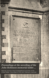 Proceedings at the Unveiling of the John Robinson Memorial Tablet in Leyden, Holland, July 24, 1891: Under the Auspices of the National Council of Congregational Churches of the United States