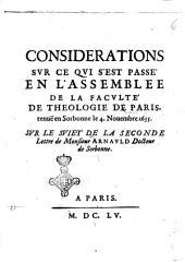 Considerations sur ce qui s'est passé en l'Assemblee de la Faculté de Theologie de Paris, tenuë en Sorbonne le 4. Nouembre 1655. sur le suiet de la Seconde lettre de monsieur Arnauld docteur de Sorbonne