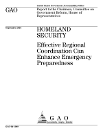 Homeland security effective regional coordination can enhance emergency preparedness : report to the Chairman, Committee on Government Reform, House of Representatives.