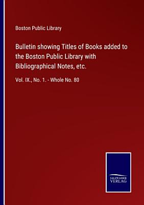 Bulletin showing Titles of Books added to the Boston Public Library with Bibliographical Notes  etc
