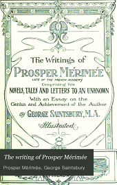 The Writings of Prosper Mérimée: With an Essay on the Genius and Achievement of the Author, Volume 2