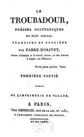 Le Troubadour: poésies occitaniques du XIIIe siècle, Volume1