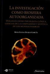 La investigación como biosfera autoorganizada: Diálogos entre psicología clínica, ciencias de la complejidad y estética de los mundos posibles