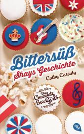Die Chocolate Box Girls: Bittersüß - Shays Geschichte