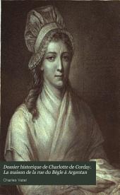 Dossier historique de Charlotte de Corday. La maison de la rue du Bègle a Argentan: Volume2