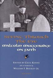 Seeing Through the Eye: Malcolm Muggeridge on Faith