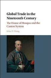 Global Trade in the Nineteenth Century: The House of Houqua and the Canton System