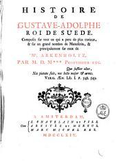 Histoire de Gustave-Adolphe, roi de Suede. Composée sur tout ce qui a paru de plus curieux, & sur un grand nombre de manuscrits, & principalement sur ceux de Mr. Arkenholtz, par M. D. M*** professeur etc..