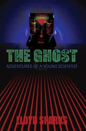 The Ghost: Adventures of a Young Scientist