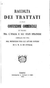 Raccolta dei trattati e delle convenzioni commerciali in vigore tra l'Italia e gli stati stranieri