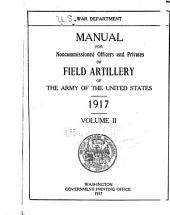 Manual for Noncommissioned Officers and Privates of Field Artillery of the Army of the United States. 1917: Volume 2