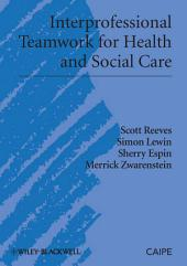 Interprofessional Teamwork for Health and Social Care