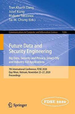 Future Data and Security Engineering  Big Data  Security and Privacy  Smart City and Industry 4 0 Applications PDF