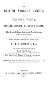 The British Angler's Manual: Or, The Art of Angling in England, Scotland, Wales, and Ireland. With Some Account of the Principal Rivers, Lakes, and Trout Streams, in the United Kingdom
