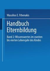 Handbuch Elternbildung: Band 2: Wissenswertes im zweiten bis vierten Lebensjahr des Kindes