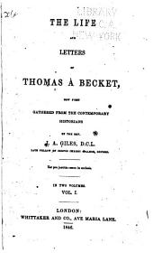 The Life and Letters of Thomas À Becket: Now First Gathered from the Contemporary Historians