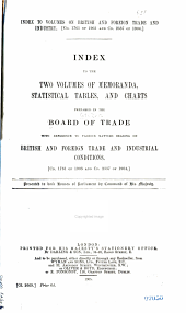 British and foreign trade and industry: Memoranda, statistical tables, and charts; with reference to various matters bearing on British and foreign trade and industrial conditions. Index, Volume 1
