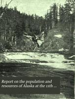 Report on the Population and Resources of Alaska at the 11th Census  1890 PDF