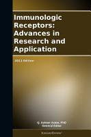 Immunologic Receptors  Advances in Research and Application  2011 Edition PDF