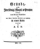 Gründe, welche Ihro Königl. Majest. in Preußen bewegen, vom Kriege abzustehen und mit Dero Feinden Frieden zu machen: in einer Rede dargeleget von A. E. H.